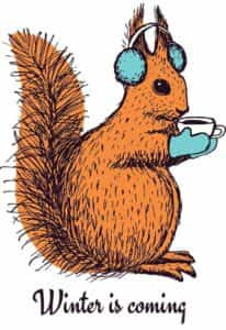 Graphic of squirrell drinking coffee with mittens and earmuffs with the words Winter Is Coming underneath.