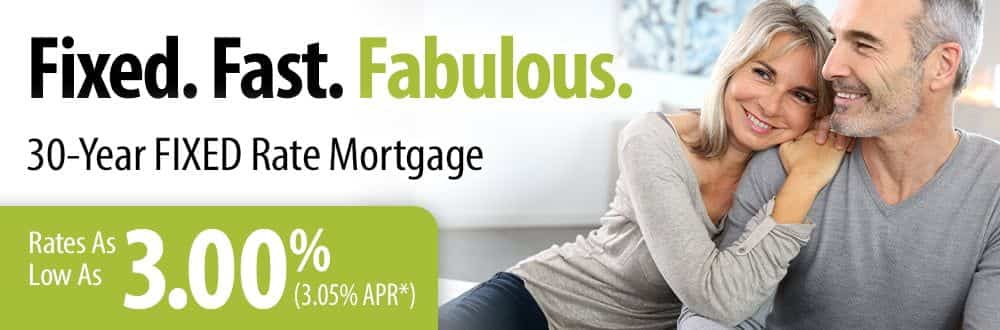 Fixed. Fast. Fabulous. 30-Year Fixed Rate Mortgage. Rates as low as 3.00% APR
