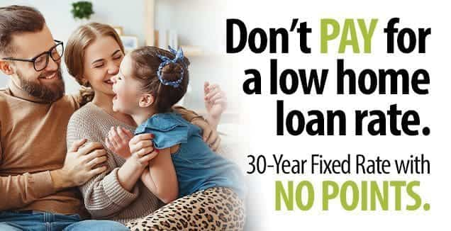 Don't pay for a low home loan rate. 30-year fixed rate with no points. Click to learn more.