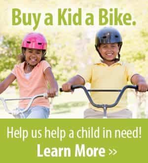 Buy a kid a bike. Help us help a child in need! Click to learn more.