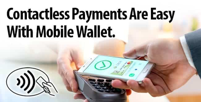 Contactless payments are easy with mobile wallet.