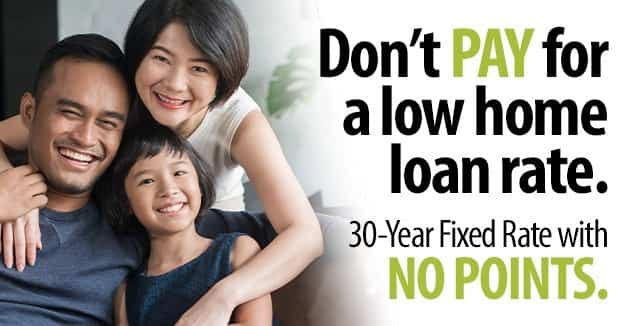 Don't pay for a low home loan rate. 30-Year Fixed Rate with NO POINTS.