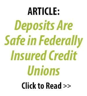 Article: Deposits Are Safe in Federally Insured Credit Unions. Click to read.